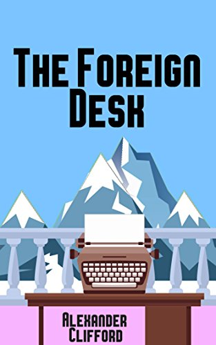 The Foreign Desk by Alexander Clifford