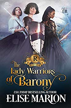 The Lady Warriors of Barony by Elise Marion
