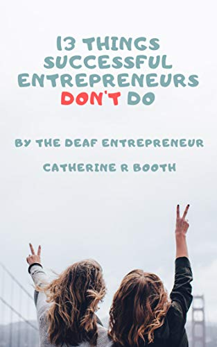 13 Things Successful Entrepreneurs Don't Do by Catherine R. Booth