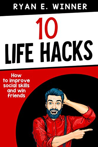 10 Life Hacks by Ryan E. Winner