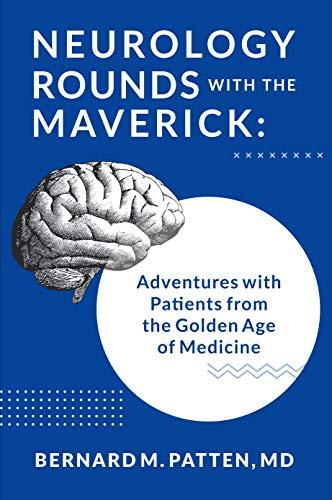 Neurology Rounds with the Maverick by Bernard M. Patten, MD